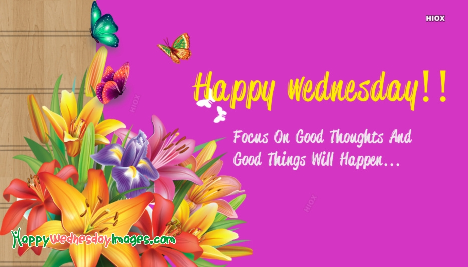Focus On Good Thoughts And Good Things Will Happen... Happy Wednesday!!