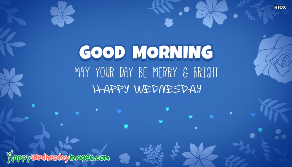 Good Morning. May Your Days Be Merry and Bright - Happy Wednesday Quotes with Images