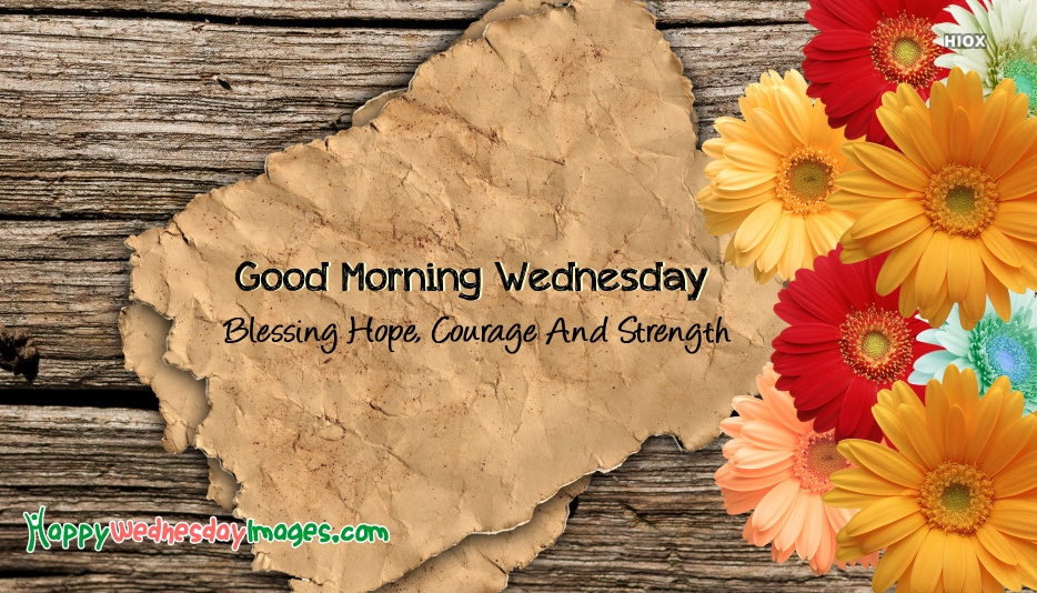 Good Morning Wednesday Blessing Hope Courage And Strength
