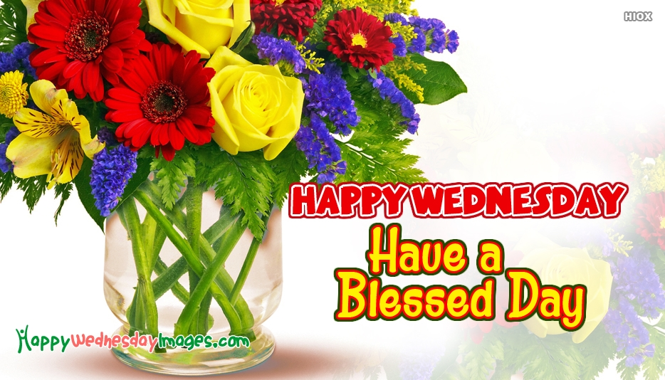 Happy Wednesday Have a Blessed Day - Happy Wednesday Images for Friends