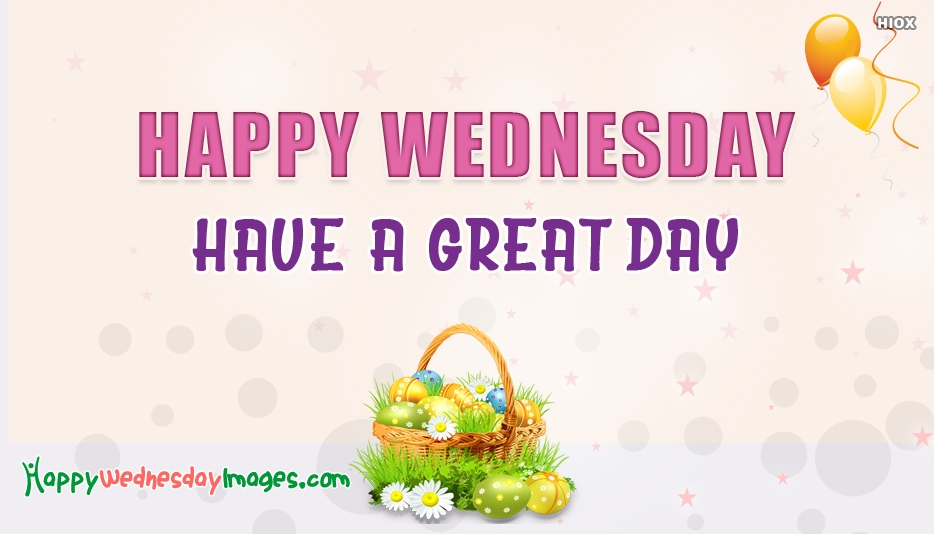 Happy Wednesday Have A Great Day - Happy Wednesday Images for Colleagues