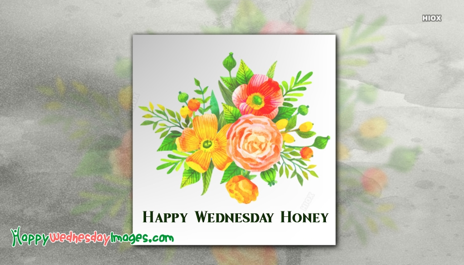 Happy Wednesday Honey