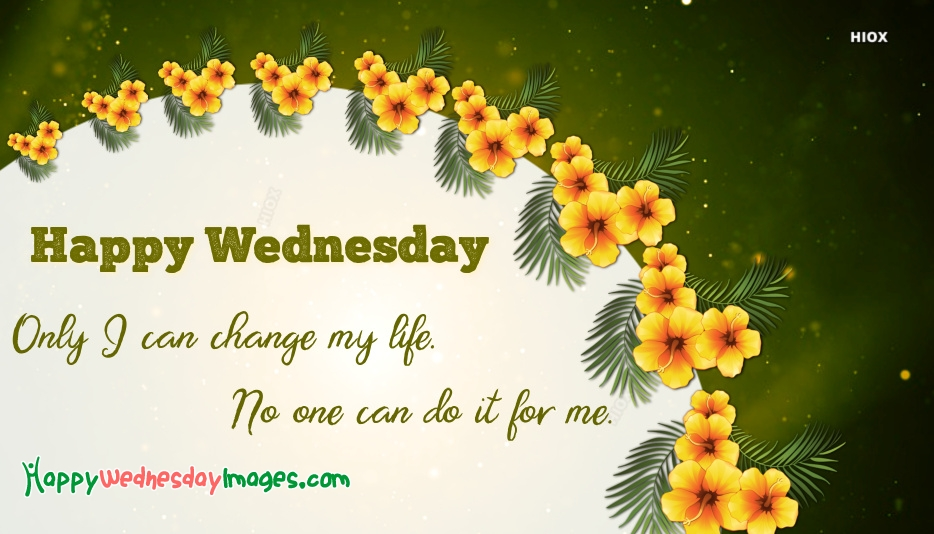 Happy Wednesday Inspiration | Only I Can Change My Life No One Can Do It