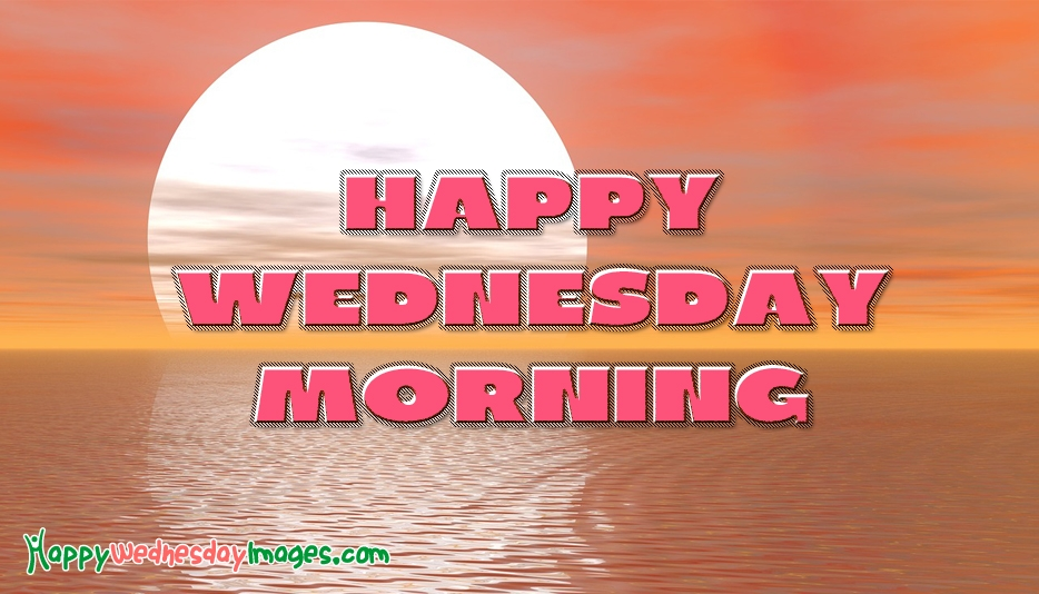 Happy Wednesday Morning @ HappyWednesdayImages.com
