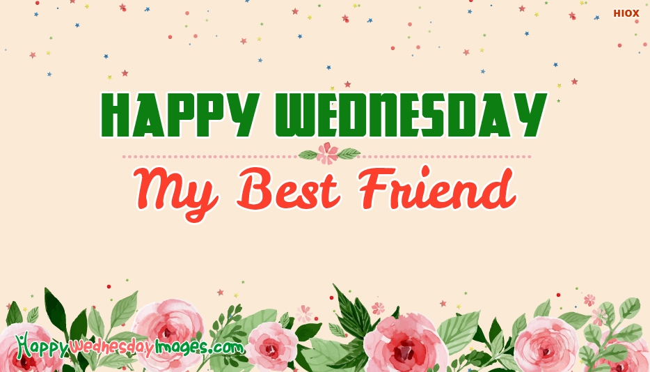 Happy Wednesday My Best Friend - Happy Wednesday Images for Best Friends