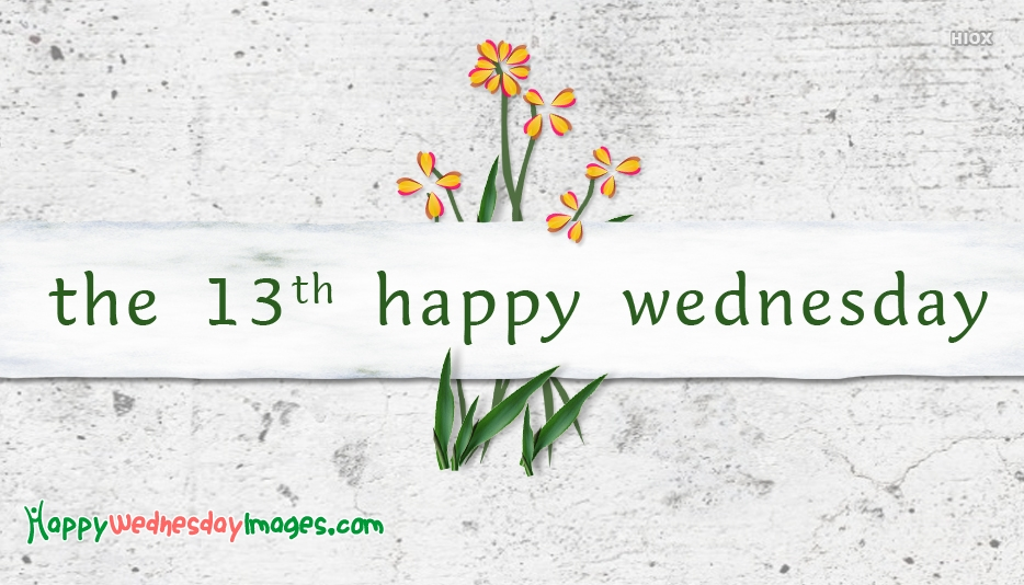 Happy Wednesday The 13th