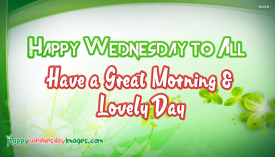 Happy Wednesday to All Have a Great Morning and Lovely Day @ HappyWednesdayImages.com