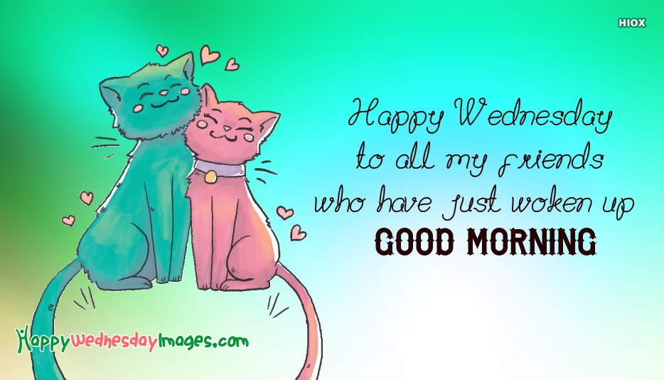 Happy Wednesday To All My Friends Who Have Just Woken Up. Good Morning