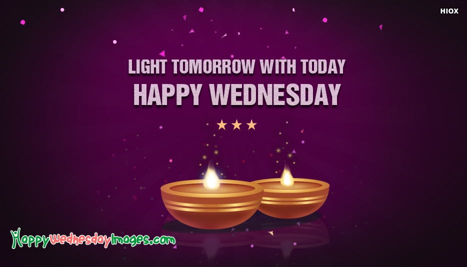 Light Tomorrow With Today. Happy Wednesday