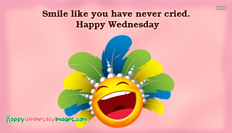 Smile Like You Have Never Cried. Happy Wednesday
