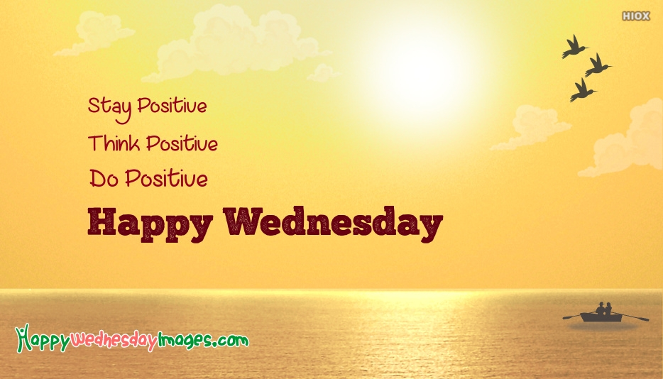 Stay Positive.. Think Positive.. Do Positive.. A Very Good Morning.. Happy Wednesday