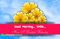 Good Morning. Smile. Have A Wonderful Wednesday