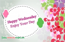 Happy Wednesday Enjoy Your Day!!