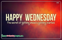Happy Wednesday Quotes And Images | The Secret Of Getting Ahead Is Getting Started