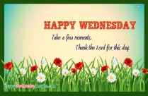 Take A Few Moments. Thank The Lord For This Day. Happy Wednesday