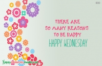 There Are So Many Reasons To Be Happy. Happy Wednesday