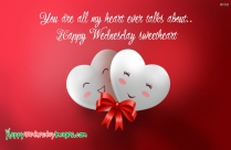 You're All My Heart Ever Talks About... Happy Wednesday Sweetheart