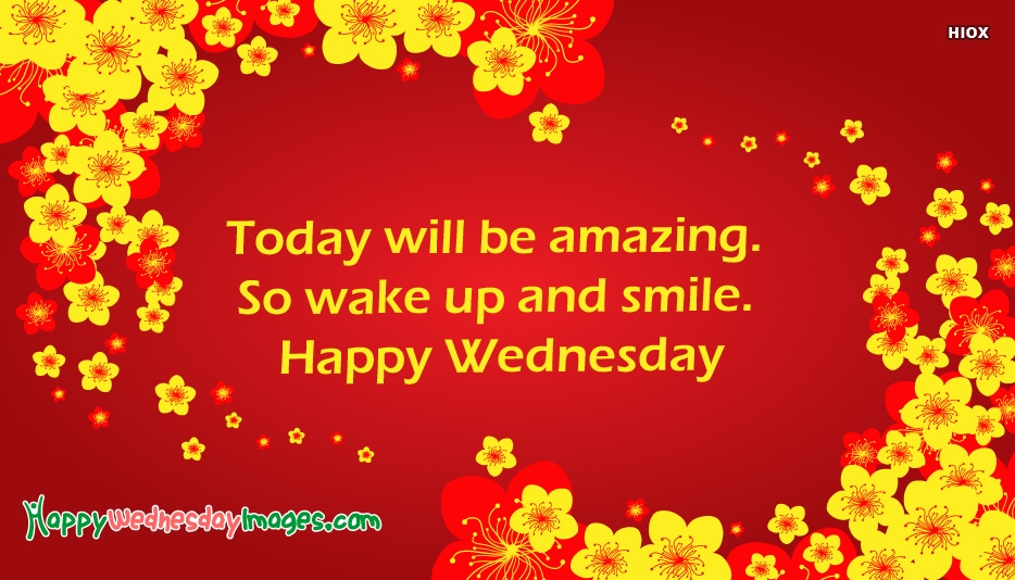 Today Will Be Amazing. So Wake Up and Smile. Happy Wednesday