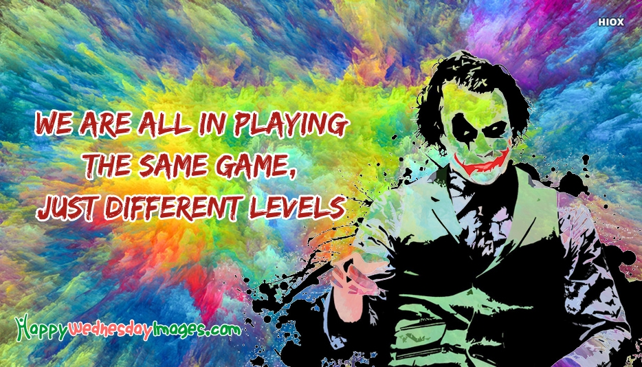 We Are All In Playing The Same Game, Just Different Levels